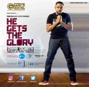 Osas Ogbeni - He Gets The Glory